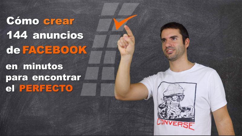 Cómo crear 144 anuncios de Facebook en minutos para encontrar el perfecto