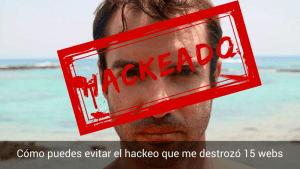 El hackeo que me destrozó más de 15 webs y cómo puedes evitarlo tú